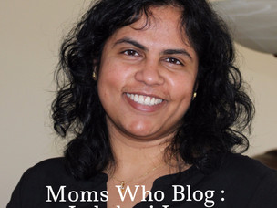 Moms Who Blog : Featuring Lakshmi Iyer