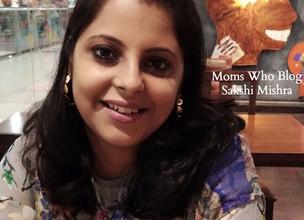 Moms Who Blog : Sakshi Mishra