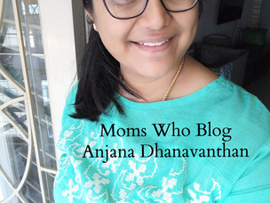Moms Who Blog : Featuring Anjana Dhanavanthan