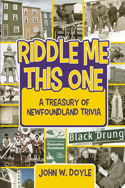 """""""Riddle Me This One: A Treasury of Newfoundland Trivia"""" by John W. Doyle"""