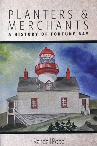 """Planters and Merchants A History of Fortune Bay"" by Randell Pope"