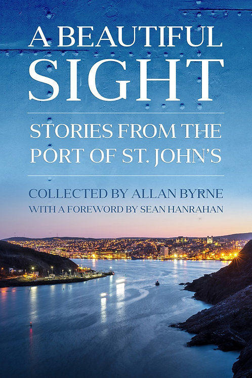 """A Beautiful Sight: Stories From the Port of St. John's"" by Allan Byrne"