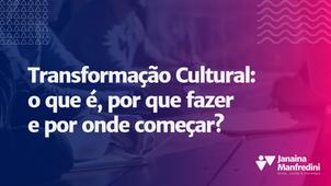 Transformação Cultural: o que é, por que fazer e por onde começar?