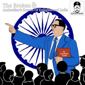 The Broken & Ambedkar's Dream Of Enlightened India