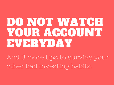 Do not watch your account everyday (and 3 more tips to survive your other bad investing habits)