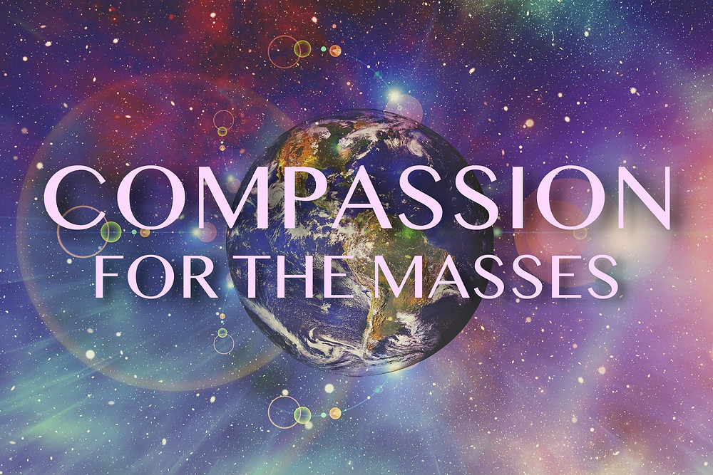 Compassion for the masses