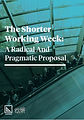 The Shorter Working Week: a radical and pragmatic proposal