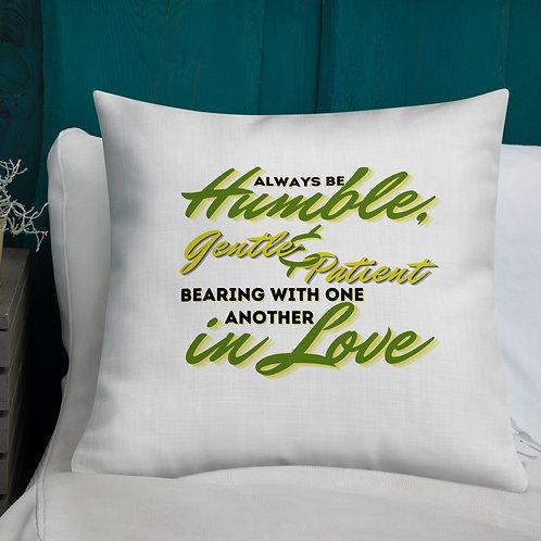 "Premium Pillow ""Humble, Gentle And Patient"""