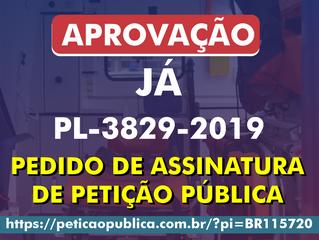 PEDIDO DE ASSINATURA DE PETIÇÃO PÚBLICA PL-3829-2019 - APROVAÇÃO JÁ!