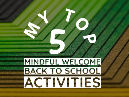 My Top 5 MINDFUL Welcome Back to School Activities