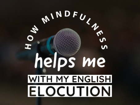 How mindfulness helps me with my English elocution