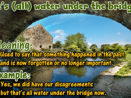 It's (all) water under the bridge