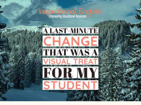 A last-minute change that was a visual treat for my student
