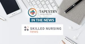 Tapestry Telehealth In the News Skilled Nursing News