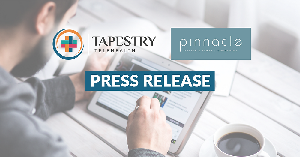 Press Release, Tapestry Telehealth and Pinnacle Health and Rehab