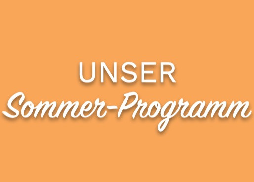 Unser Sommer Programm!