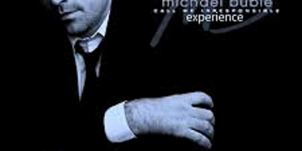 The Michael Bublé Experience - £10 ticket only