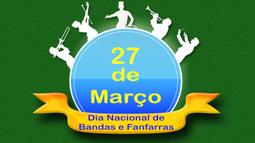 27 de Março   Dia Nacional de Bandas e Fanfarras