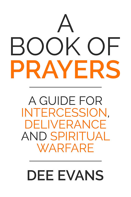 A Book of Prayers: A Guide for Intercession, Deliverance and Spiritual Warfare