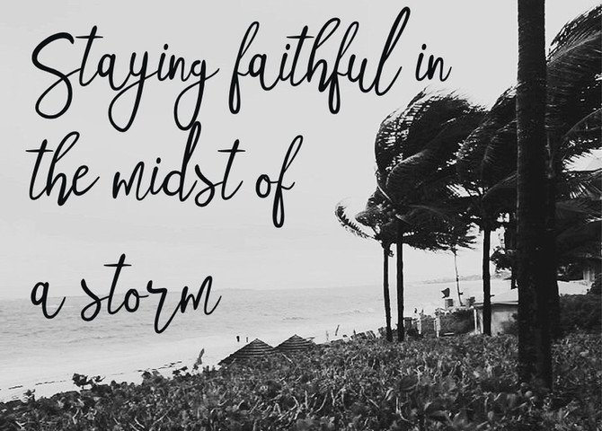 Staying faithful in the midst of a storm