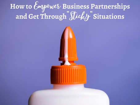 "How to Empower Business Partnerships and Get Through ""Sticky"" Situations"