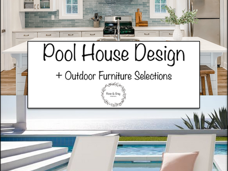 Pool House Design + Outdoor Furniture Selections
