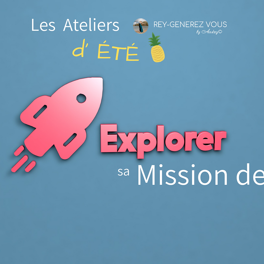 ATELIER D'ETE - Explorer sa mission de vie