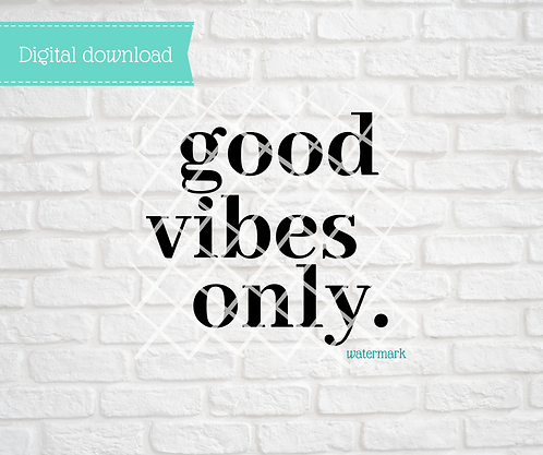 Good Vibes Only Digital Download