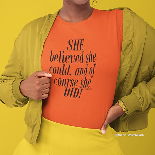 ORANGE SHE BELIEVED SHE COULD TEE  UNISEX  FIT TEE