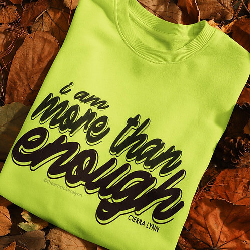 I AM MORE THAN ENOUGH NEON  SWEATSHIRT  (UNISEX/ OVERSIZED FIT)