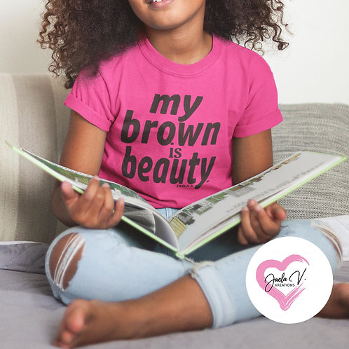 YOUTH MY BROWN IS BEAUTY TEE - BY JAELA V.