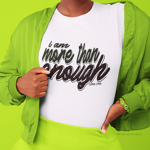 I AM MORE THAN ENOUGH WHITE  TEE  UNISEX  FIT TEE