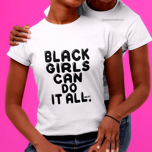 ADULT BLACK GIRLS CAN DO IT ALL UNISEX FIT TEE- BY JAELA V.