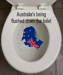 Australias being flushed down the toilet