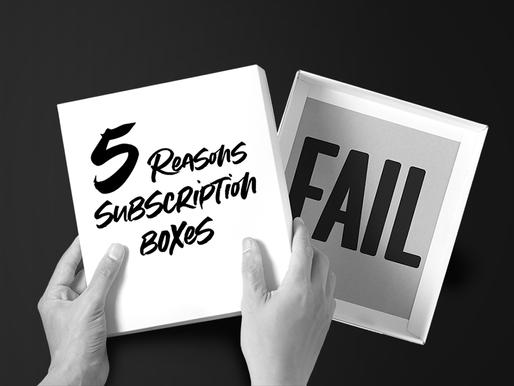 5 Reasons Subscription Box Programs Fail to Succeed