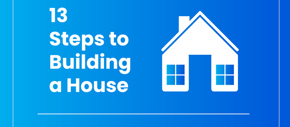 13 Steps to Building a House.