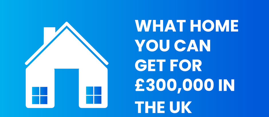 What Home Can You Get For £300,000 in the UK?
