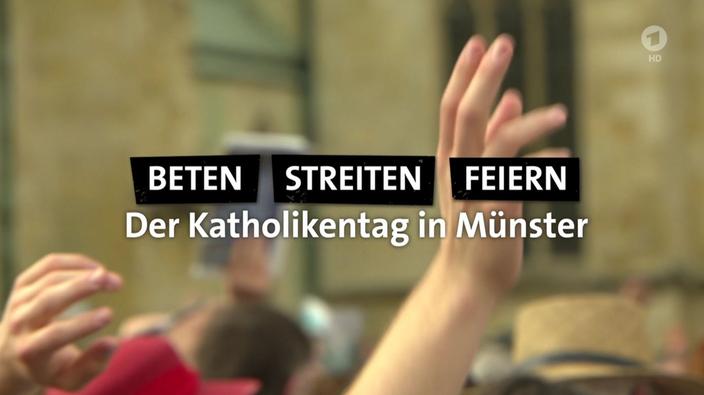 """Reportage """"Beten, Streiten, Feiern"""" zum Katholikentag Münster vom 14.05.2018. In der Mediathek verfügbar bis zum 13.05.2019"""