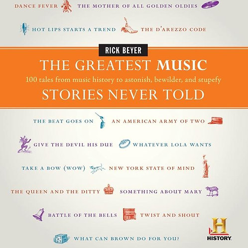 Rick Beyer - The Greatest Music  Stories Never Told