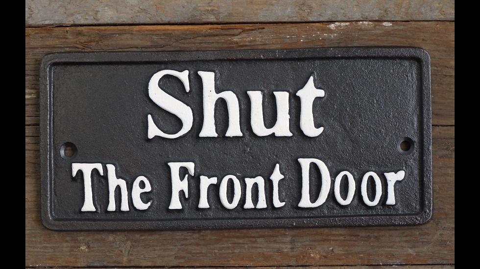 Shut The Front Door Cast Iron Sign