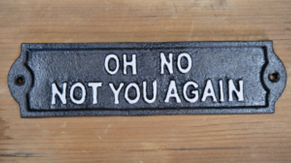 Oh not you again cast iron sign