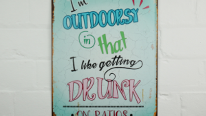 I'm Outdoorsy in that l like getting drunk on patios tin sign
