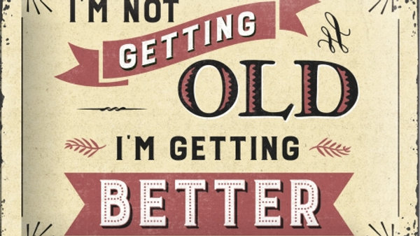 I'm not getting old i'm getting better 15x20cm sign