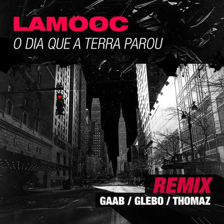 """""""O Dia Que A Terra Parou (Lamooc Remix)"""""""