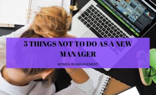 5 Things NOT To Do As A New Manager