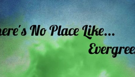 There's No Place Like...Evergreen!