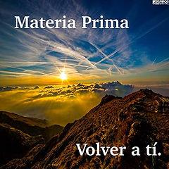 MATERIA PRIMA - VOLVER A TI.jpg