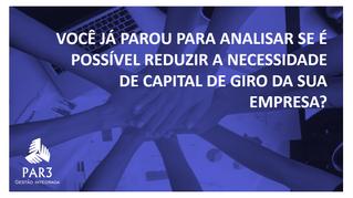 Você já parou para analisar se é possível reduzir a necessidade de capital de giro da sua empresa?