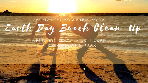 4.21.2018    Earth Day Beach Clean-Up & Sunset Yoga    Picnic Island Park  4:30-7:30PM      Ringing in Earth Day how we yogis know best!  Seva, Yoga, & Community Support thanks to Keep Tampa Bay Beautiful!  On April 21st we will meet at Picnic Island Park to give back to our beautiful Tampa Bay community with this beach and park clean-up!  Seva: Clean-up will be from 4:30-6:30pm Sunset Yoga: All level & free yoga will be gifted from 6:45-7:30pm  ☆☆☆Keep Tampa Bay Beautiful provided 12 pairs of cloth gloves, trash bags, and a bucket!!! Feel free to bring any of your own supplies as well! ☆☆☆ BRING: close-toe shoes (water shoes is a plus!), sunscreen, comfortable clothing, a beach towel for yoga, and water! ☆☆☆Water & Fruit will be provided ☆☆☆Bathrooms and free parking on site ☆☆☆Check back for a map of the location before Saturday  Together we are Human Empowered!   About Keep Tampa Bay Beautiful: Keep Tampa Bay Beautiful, Inc., an affiliate of Keep America Beautiful, is a 501(c)(3) nonprofit organization whose mission is to promote a culture of environmental stewardship through volunteer and educational opportunities. Since 1989, Keep Tampa Bay Beautiful has formed partnerships with local governments, corporations, schools, and neighborhood organizations to engage individuals and provide opportunities to enhance the community through volunteer participation. To get involved, please call (813) 221-8733 or visitwww.KeepTampaBayBeautiful.org.