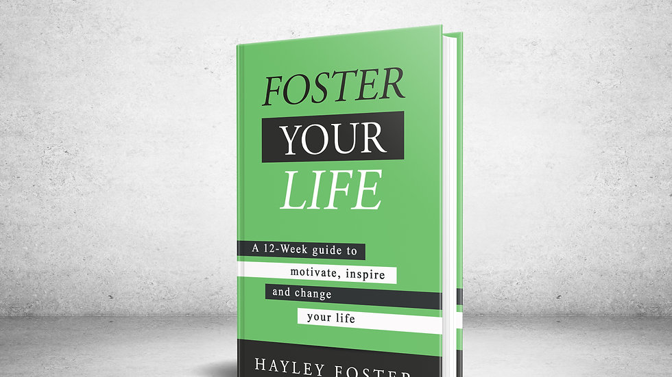 Foster Your Life - A 12-Week guide to motivate, inspire and change your life